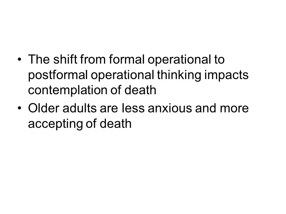 The shift from formal operational to postformal operational thinking impacts contemplation of death