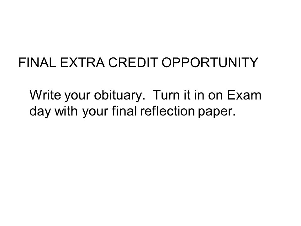 FINAL EXTRA CREDIT OPPORTUNITY Write your obituary
