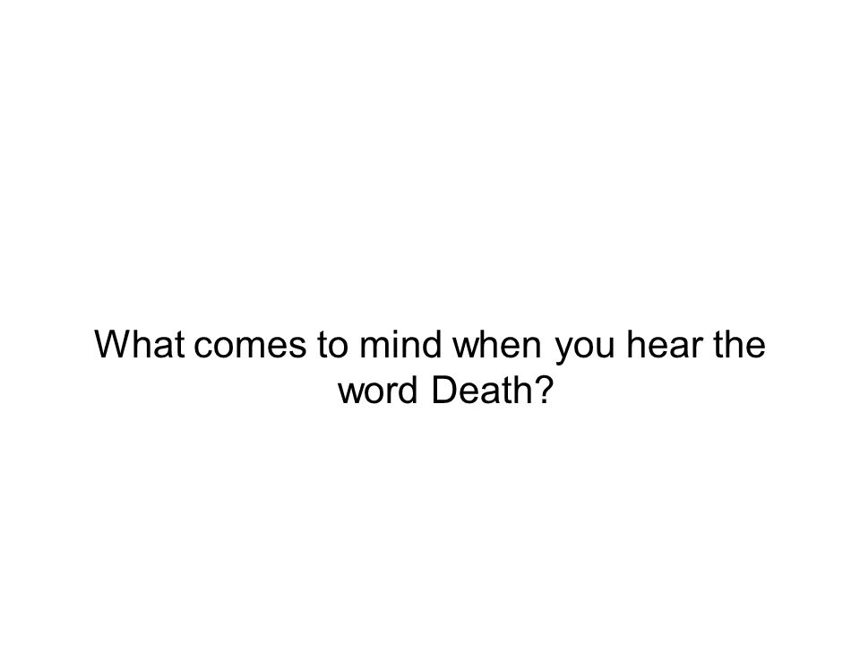 What comes to mind when you hear the word Death