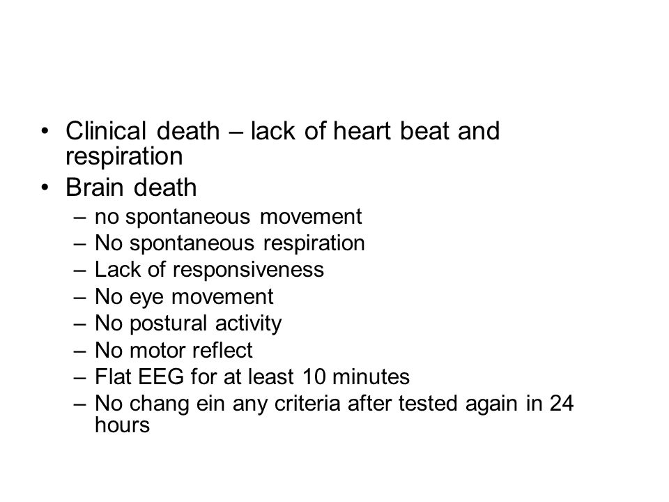 Clinical death – lack of heart beat and respiration Brain death