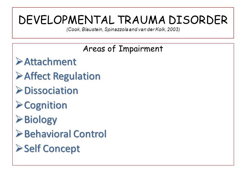DEVELOPMENTAL TRAUMA DISORDER (Cook, Blaustein, Spinazzola and van der Kolk, 2003)