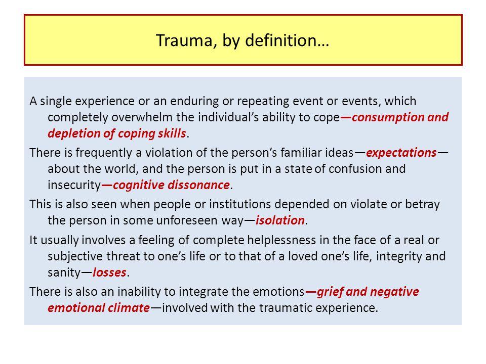 Trauma, by definition…