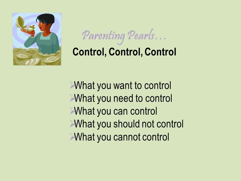 Parenting Pearls… Control, Control, Control