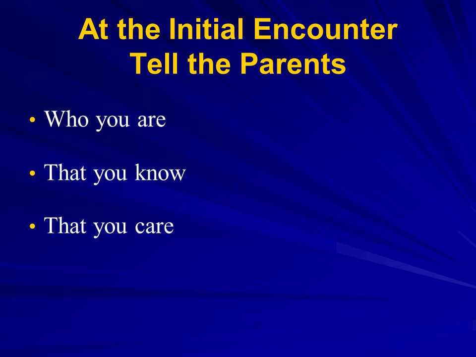 At the Initial Encounter Tell the Parents