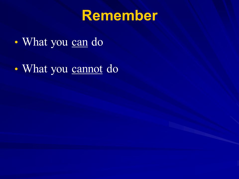 Remember What you can do What you cannot do