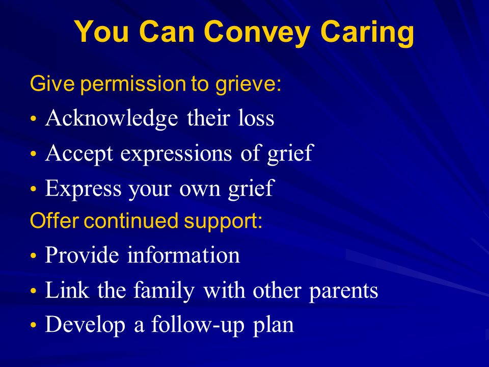 You Can Convey Caring Acknowledge their loss