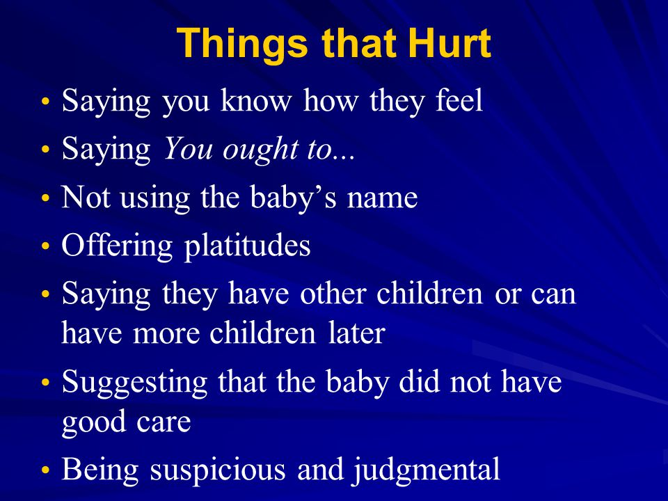 Things that Hurt Saying you know how they feel Saying You ought to...