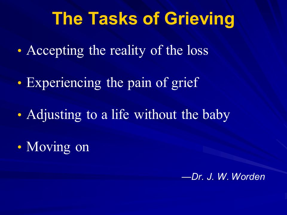 The Tasks of Grieving Accepting the reality of the loss