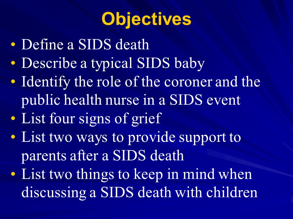 Objectives Define a SIDS death Describe a typical SIDS baby