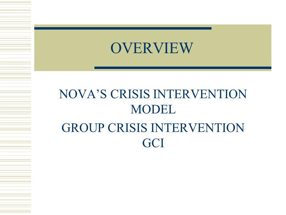 NOVA'S CRISIS INTERVENTION MODEL GROUP CRISIS INTERVENTION GCI