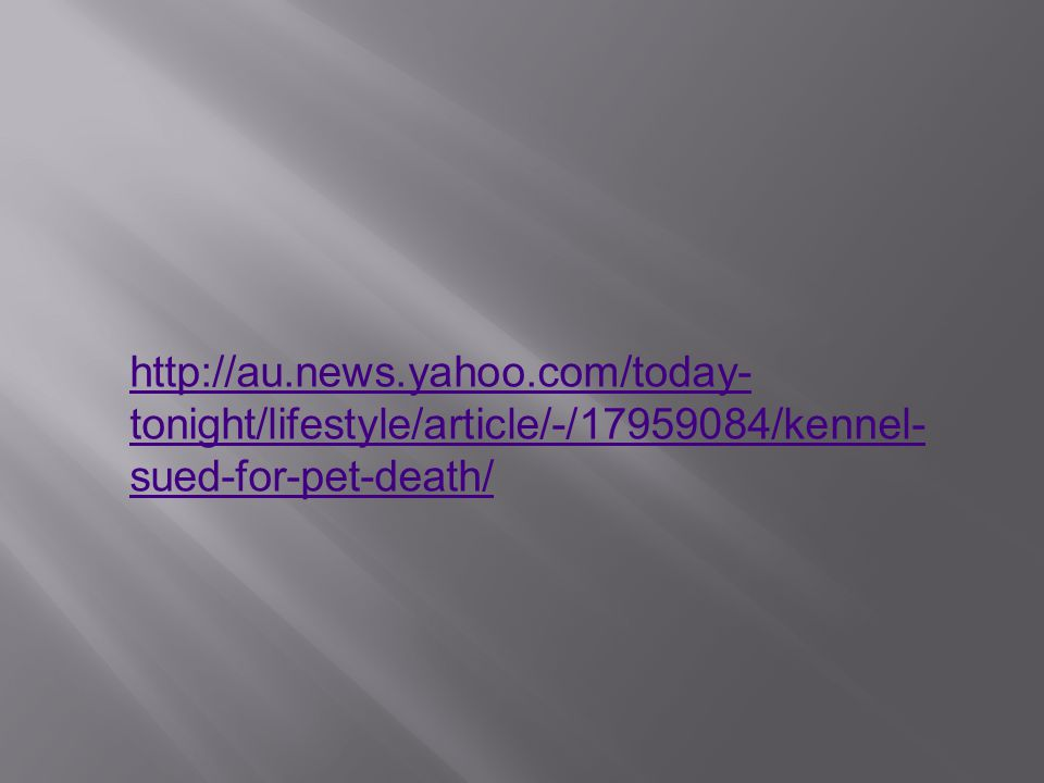 http://au.news.yahoo.com/today-tonight/lifestyle/article/-/17959084/kennel-sued-for-pet-death/