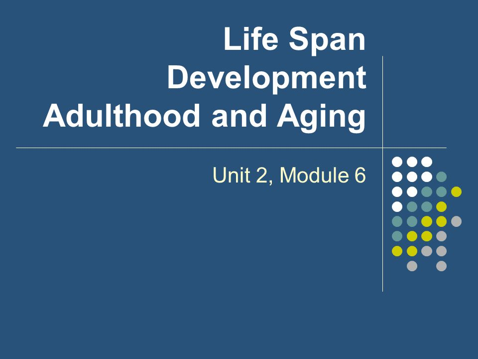 Life Span Development Adulthood and Aging