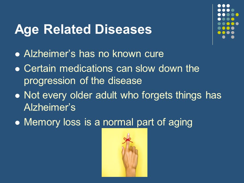 Age Related Diseases Alzheimer's has no known cure