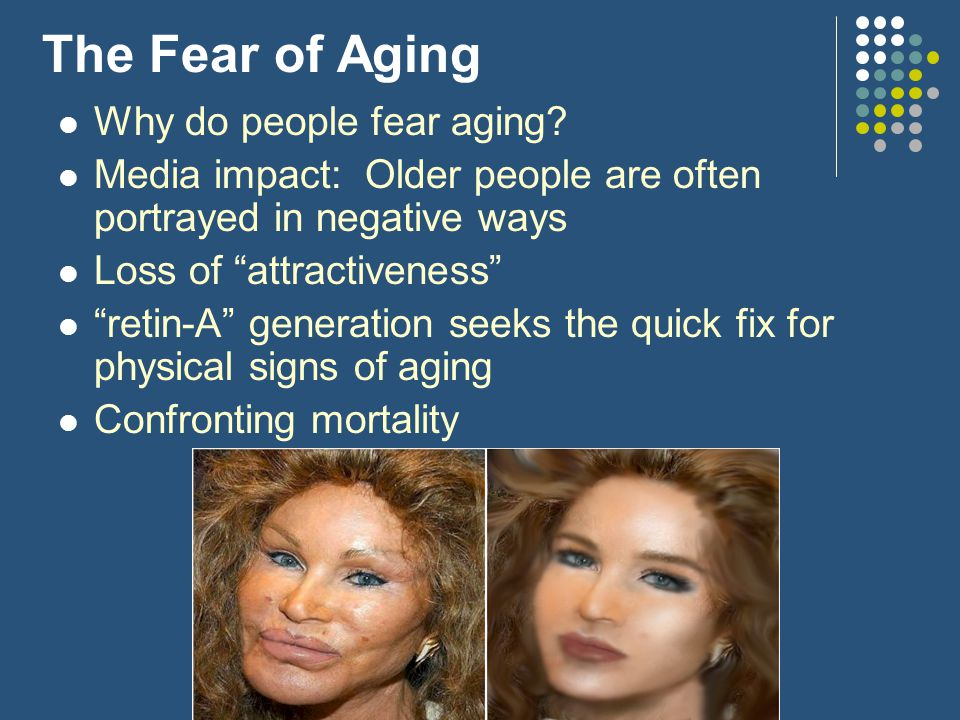 The Fear of Aging Why do people fear aging