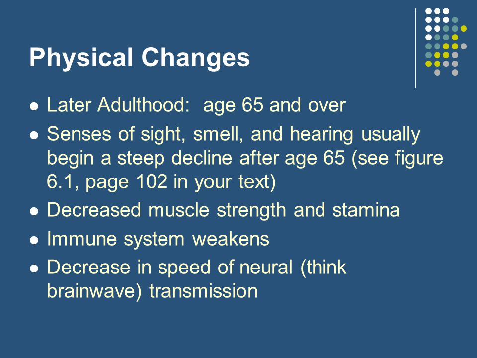 Physical Changes Later Adulthood: age 65 and over