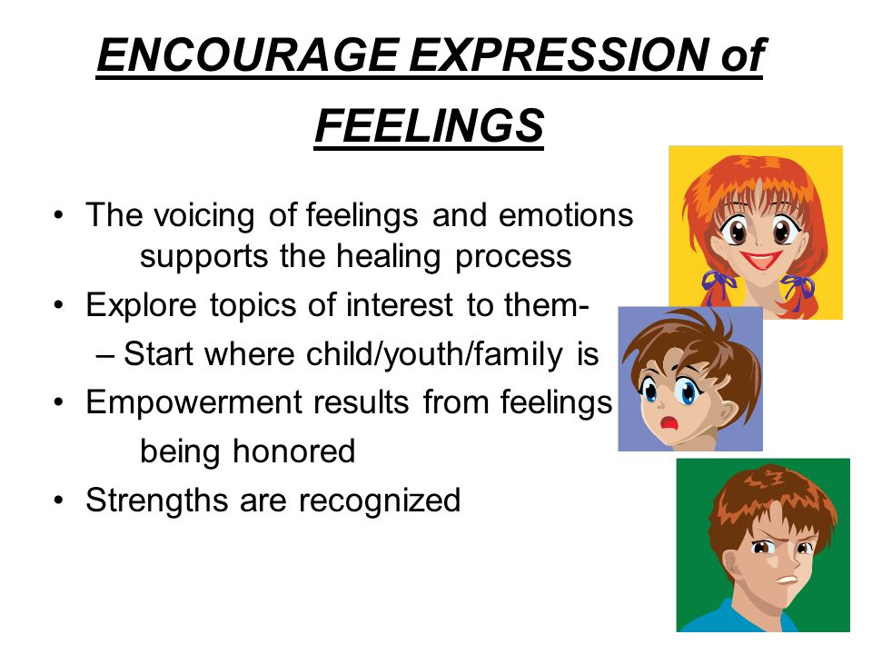 ENCOURAGE EXPRESSION of FEELINGS