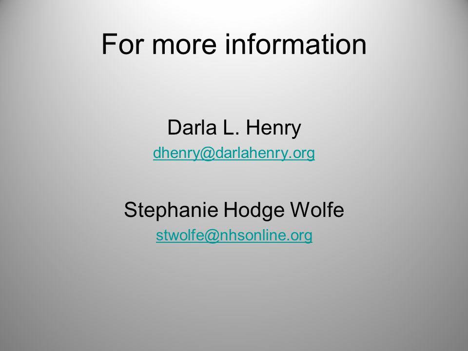 For more information Darla L. Henry Stephanie Hodge Wolfe
