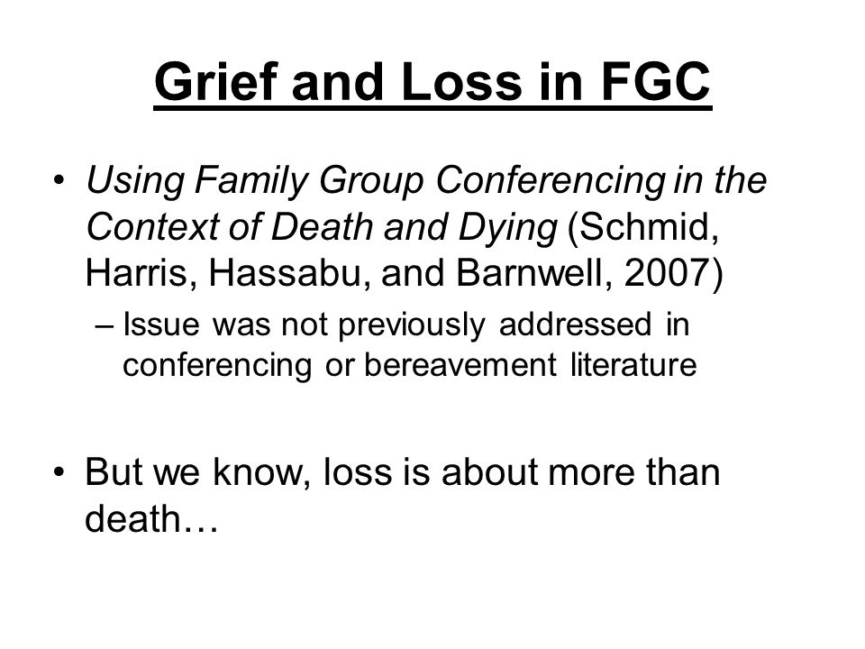 Grief and Loss in FGC Using Family Group Conferencing in the Context of Death and Dying (Schmid, Harris, Hassabu, and Barnwell, 2007)