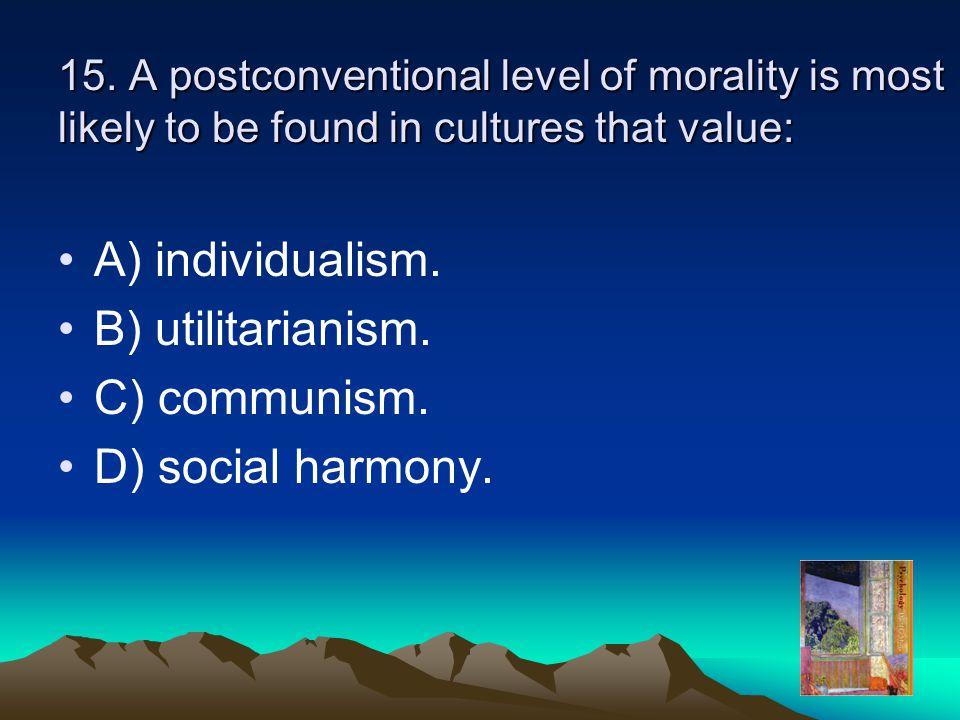 A) individualism. B) utilitarianism. C) communism. D) social harmony.