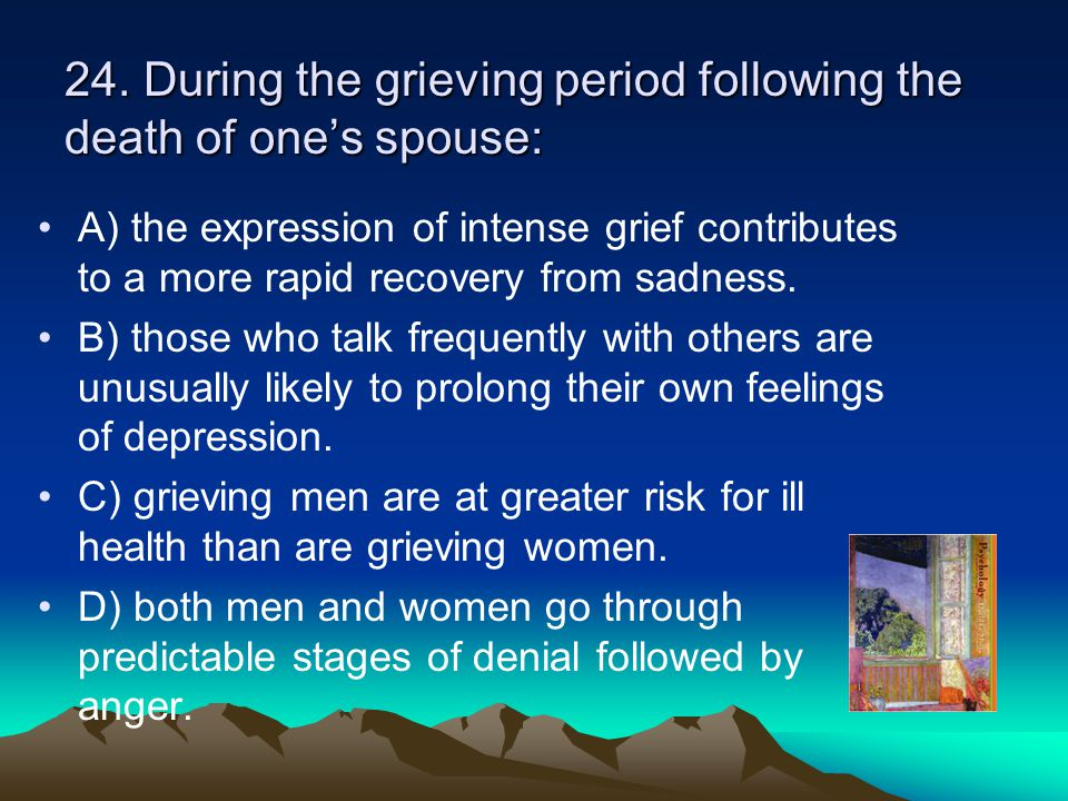24. During the grieving period following the death of one's spouse: