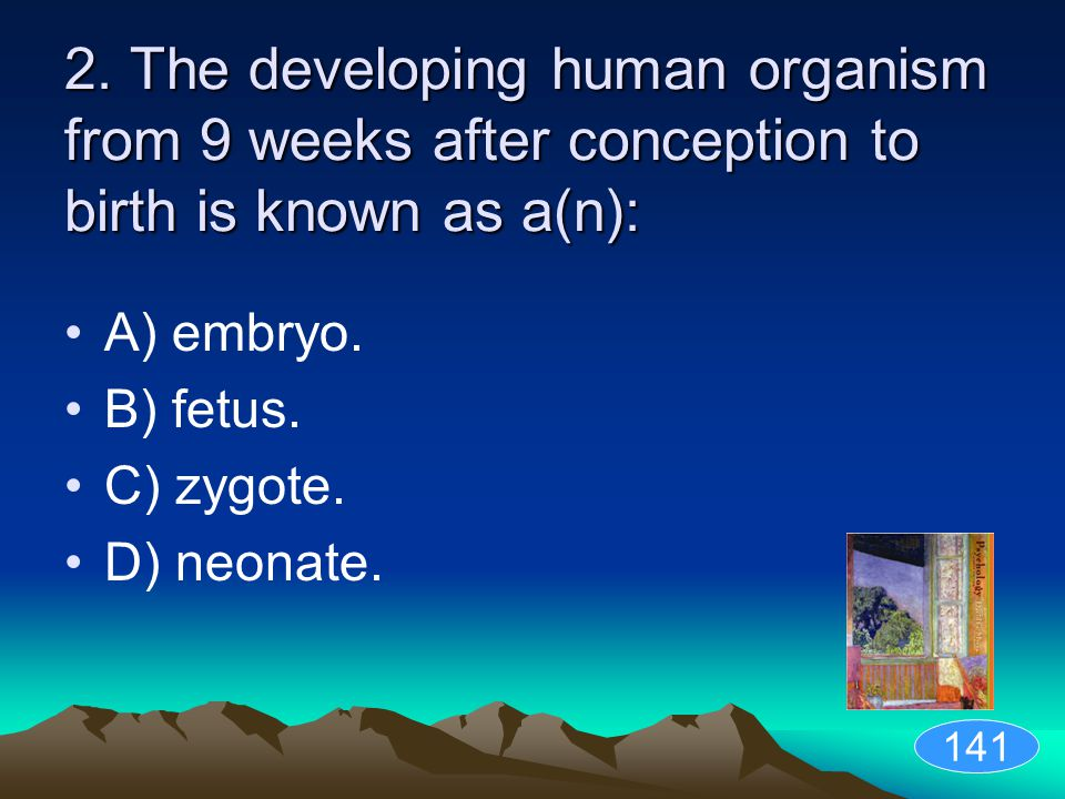 2. The developing human organism from 9 weeks after conception to birth is known as a(n):