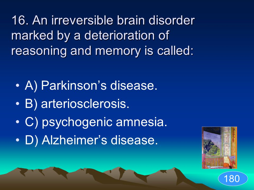 A) Parkinson's disease. B) arteriosclerosis. C) psychogenic amnesia.