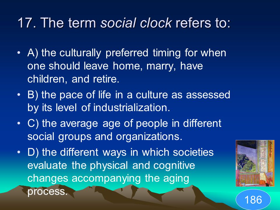 17. The term social clock refers to:
