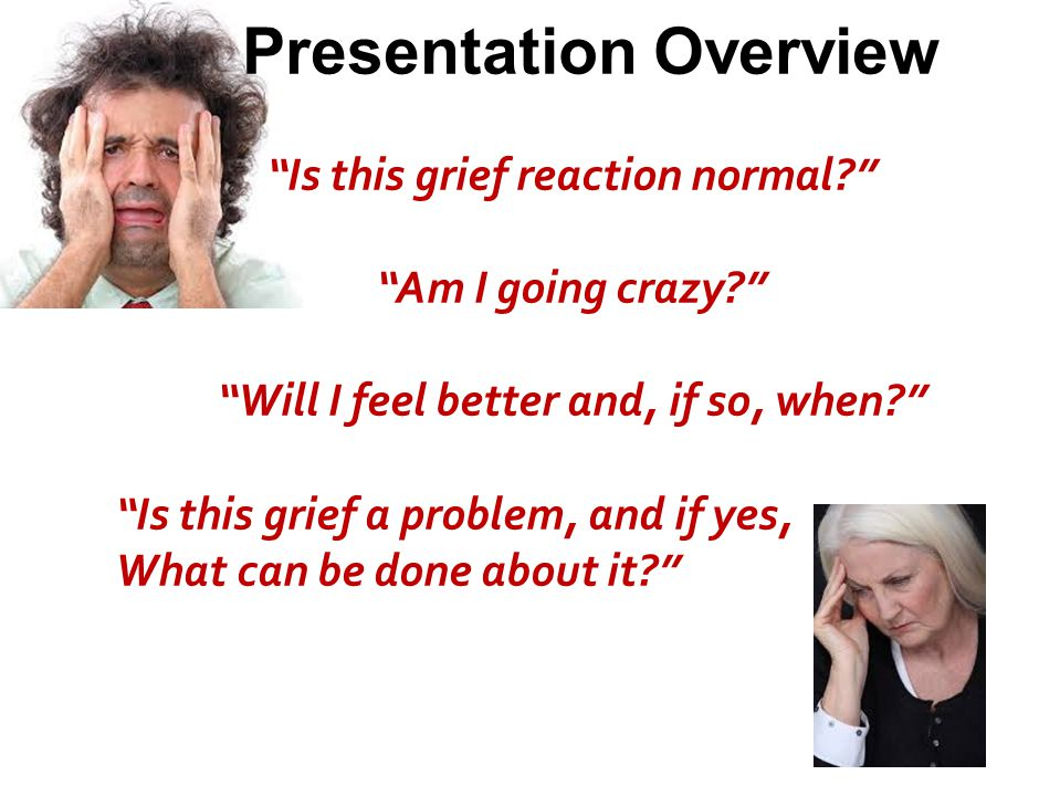 Presentation Overview Is this grief reaction normal