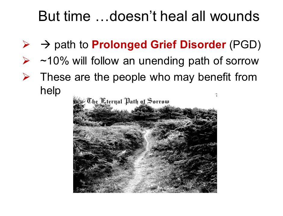 But time …doesn't heal all wounds