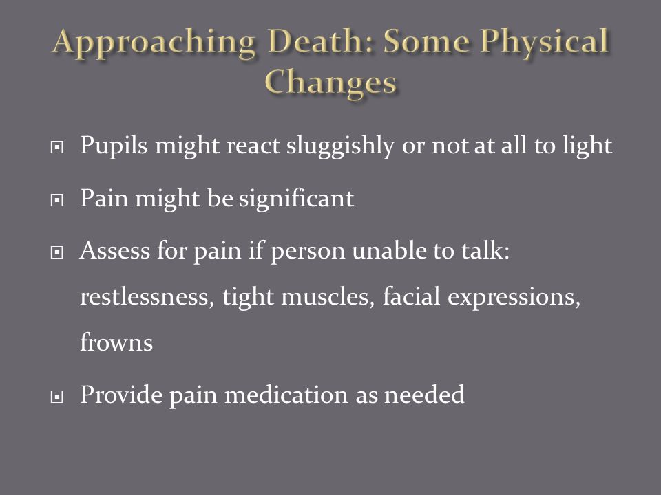 Approaching Death: Some Physical Changes