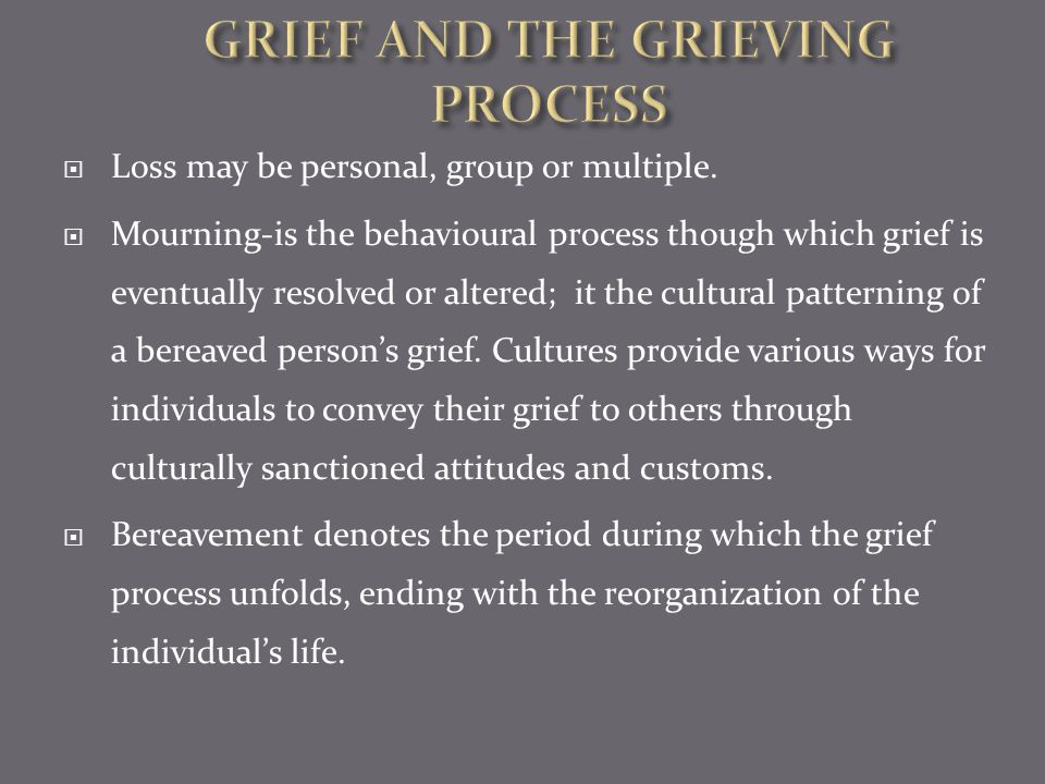 GRIEF AND THE GRIEVING PROCESS