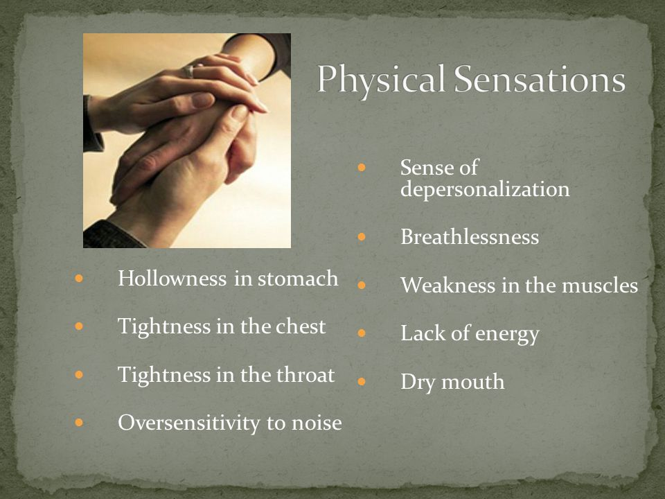 Physical Sensations Sense of depersonalization Breathlessness