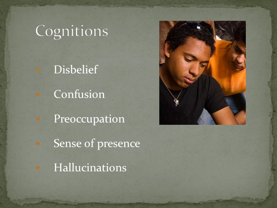 Cognitions Disbelief Confusion Preoccupation Sense of presence