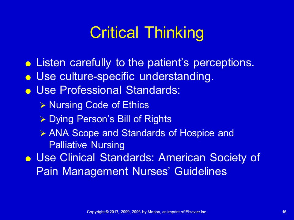 Critical Thinking Listen carefully to the patient's perceptions.