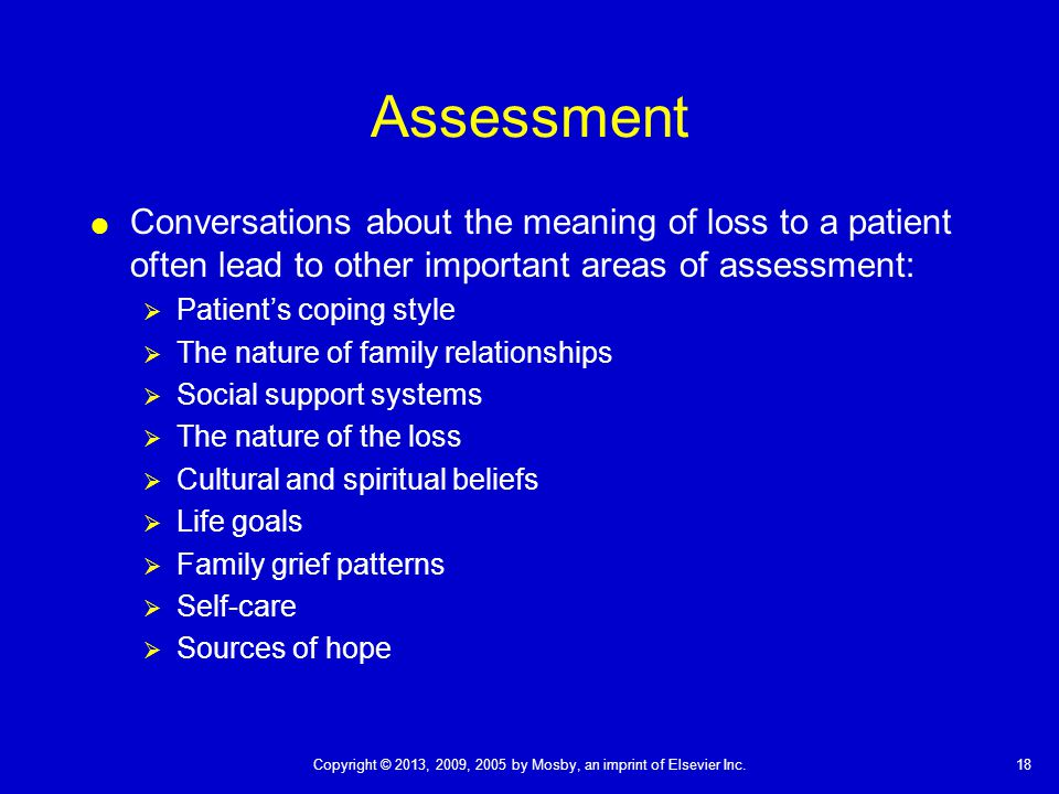 Assessment Conversations about the meaning of loss to a patient often lead to other important areas of assessment: