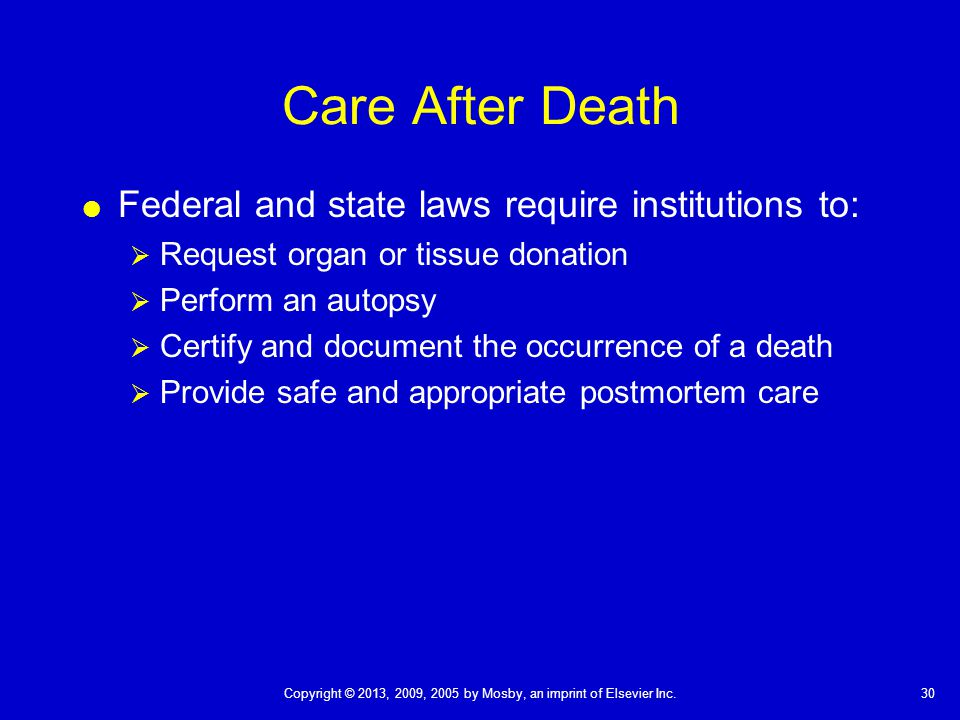 Care After Death Federal and state laws require institutions to: