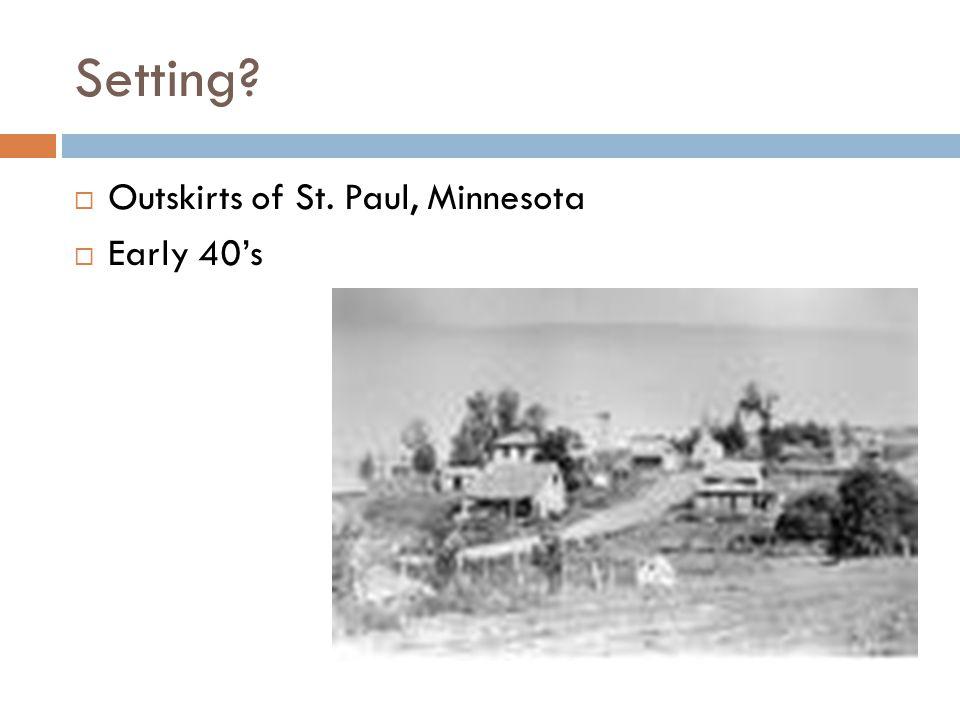 Setting Outskirts of St. Paul, Minnesota Early 40's