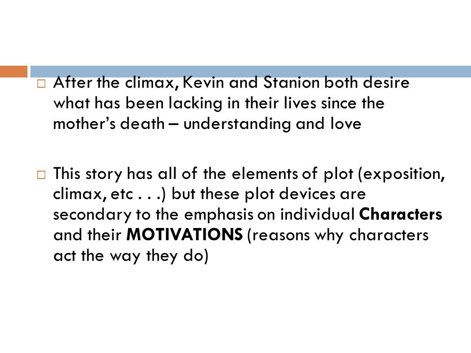 After the climax, Kevin and Stanion both desire what has been lacking in their lives since the mother's death – understanding and love