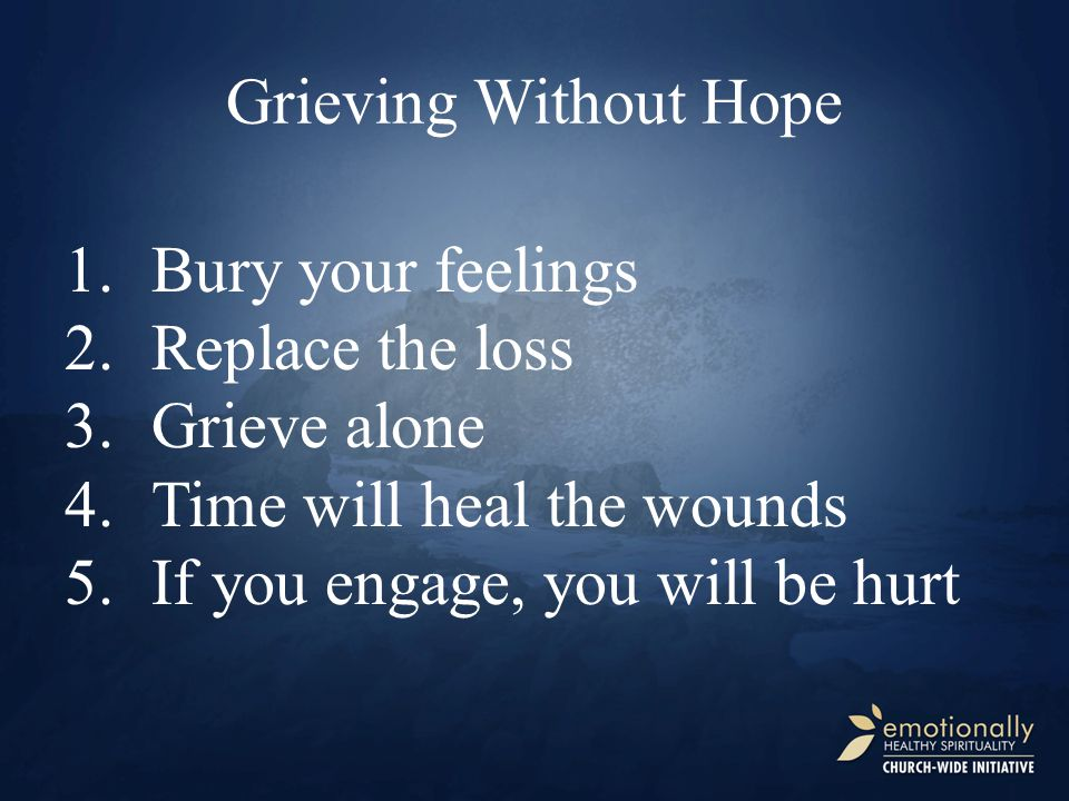 Grieving Without Hope Bury your feelings. Replace the loss. Grieve alone. Time will heal the wounds.