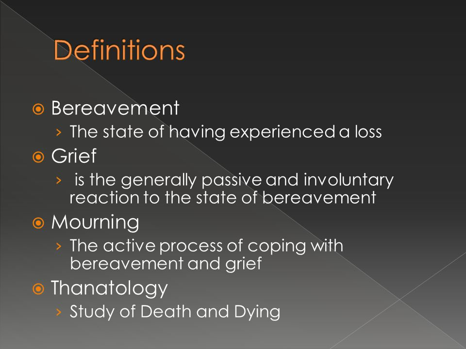 Definitions Bereavement Grief Mourning Thanatology