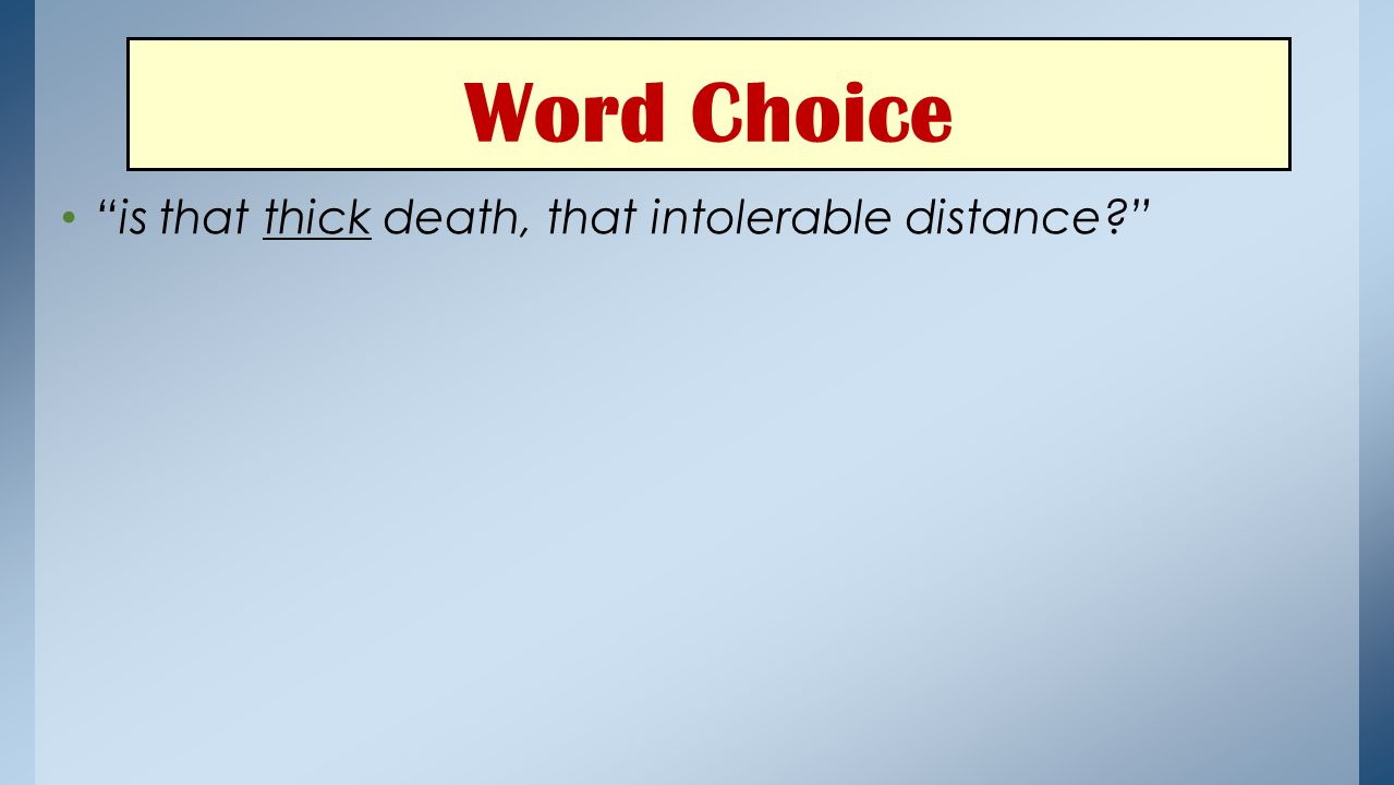 Word Choice is that thick death, that intolerable distance