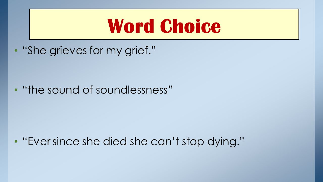 Word Choice She grieves for my grief. the sound of soundlessness