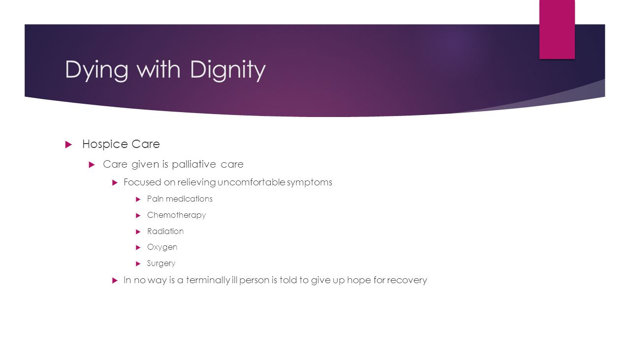 Dying with Dignity Hospice Care Care given is palliative care