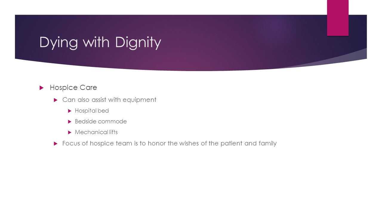 Dying with Dignity Hospice Care Can also assist with equipment