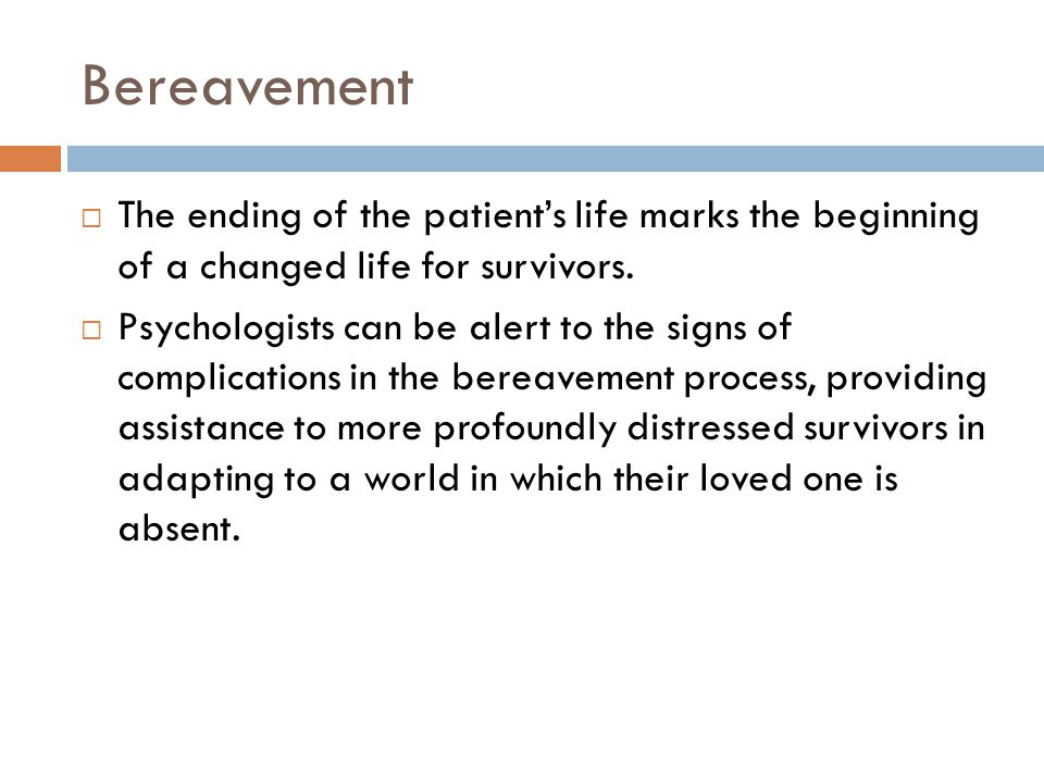 Bereavement The ending of the patient's life marks the beginning of a changed life for survivors.