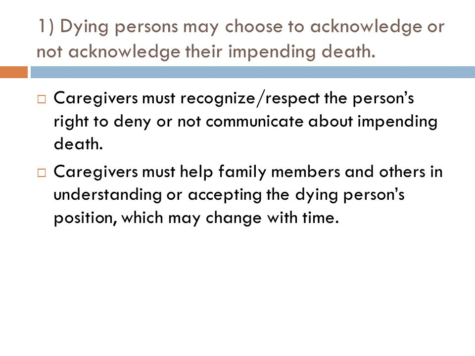 1) Dying persons may choose to acknowledge or not acknowledge their impending death.