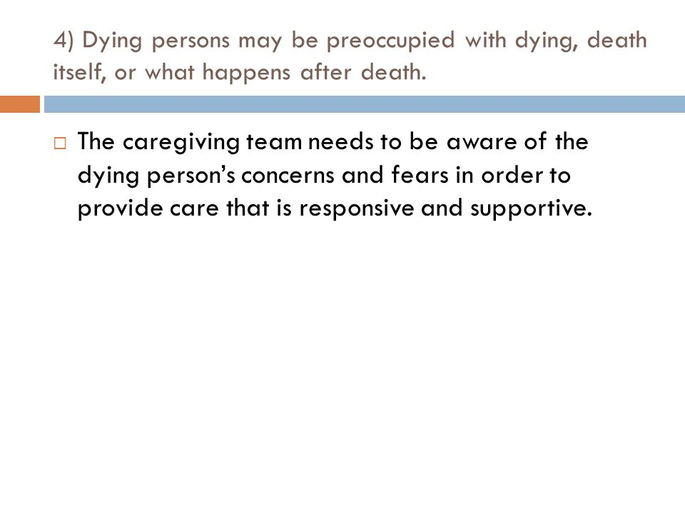 4) Dying persons may be preoccupied with dying, death itself, or what happens after death.