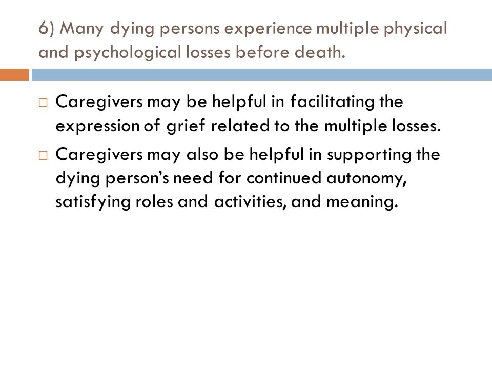6) Many dying persons experience multiple physical and psychological losses before death.