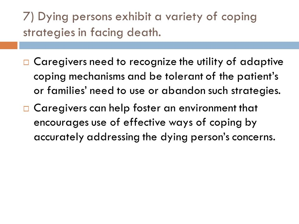 7) Dying persons exhibit a variety of coping strategies in facing death.