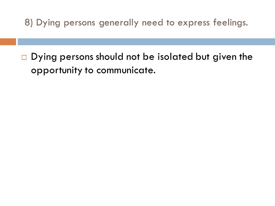 8) Dying persons generally need to express feelings.